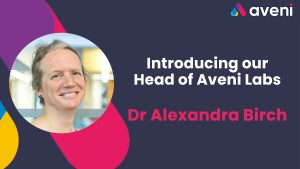 Introducing our Head of Aveni Labs, Dr Alexandra Birch